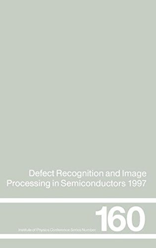 Defect Recognition and Image Processing in Semiconductors 1997: Proceedings of the seventh conference on Defect Recognition and Image Processing, ... 1997 (Institute of Physics Conference Series)