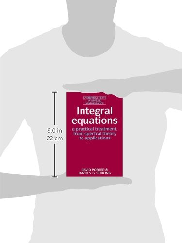 Integral Equations: A Practical Treatment, From Spectral Theory To Applications (Cambridge Texts In Applied Mathematics)
