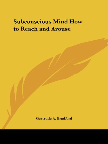 The Subconscious Mind: How to Reach and Arouse
