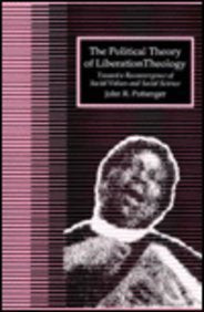 The Political Theory of Liberation Theology: Toward a Reconvergence of Social Values and Social Science