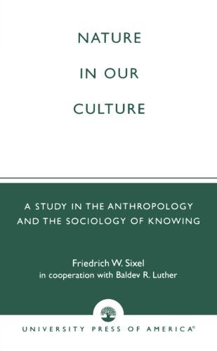 Nature in Our Culture: A Study in the Anthropology and the Sociology of Knowing