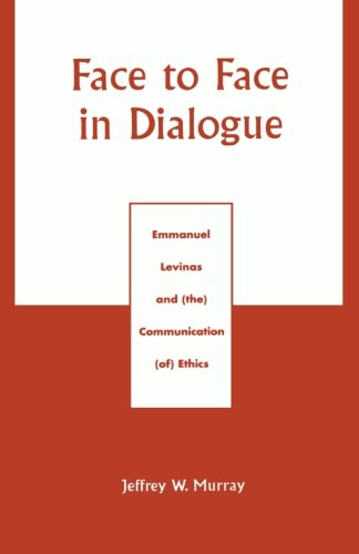 Face to Face in Dialogue: Emmanuel Levinas and (the) Communication (of) Ethics