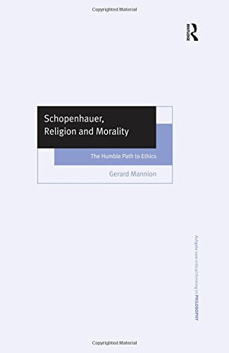 Schopenhauer, Religion and Morality: The Humble Path to Ethics {Ashgate New Critical Thinking in Philosophy)