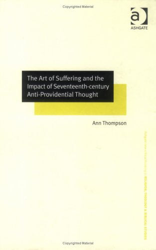 The Art of Suffering and the Impact of Seventeenth-century Anti-Providential Thought (Routledge New Critical Thinking in Religion, Theology and Biblical Studies)
