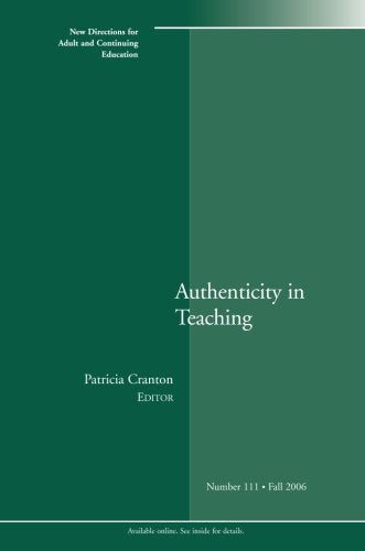 Authenticity in Teaching: New Directions for Adult and Continuing Education, Number 111