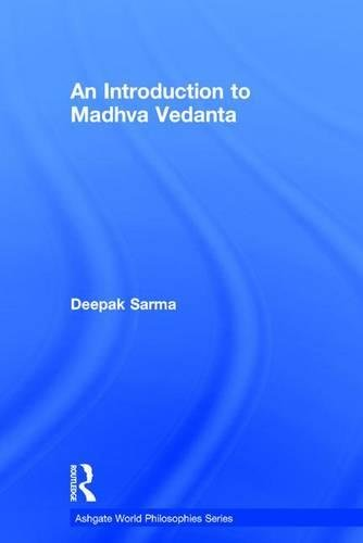 An Introduction to Madhva Vedanta (Ashgate World Philosophies Series)