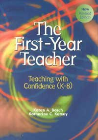 The First-Year Teacher: Teaching With Confidence (K-8)