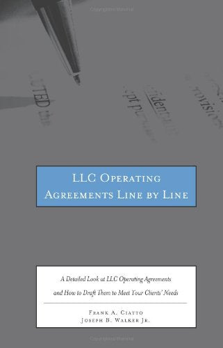 Llc Operating Agreements Line By Line: A Detailed Look At Llc Operating Agreements And How To Draft Them To Meet Your Clients' Needs