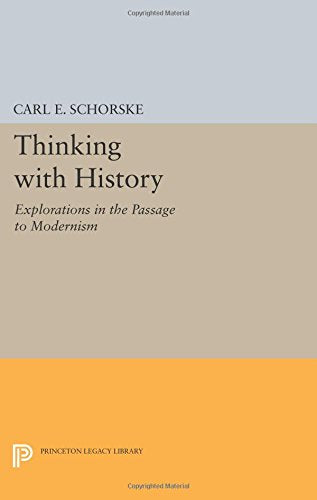 Thinking with History: Explorations in the Passage to Modernism (Princeton Legacy Library)