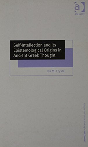 Self-Intellection and its Epistemological Origins in Ancient Greek Thought (Ashgate New Critical Thinking in Philosophy)