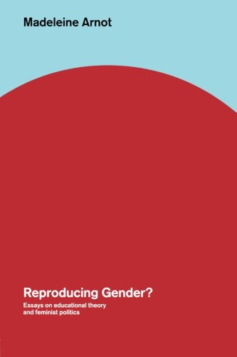 Reproducing Gender: Critical Essays on Educational Theory and Feminist Politics