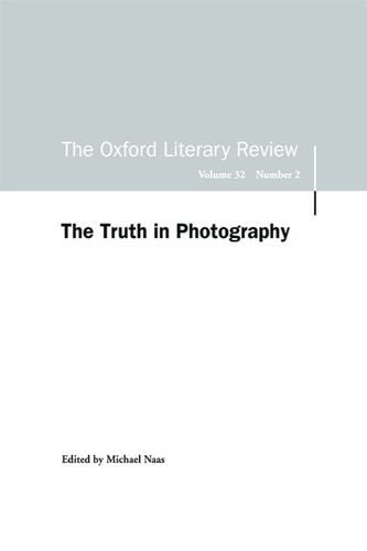 The Truth in Photography: Oxford Literary Review Volume 32, Issue 2 (Oxford Literary Review Special Issues EUP)