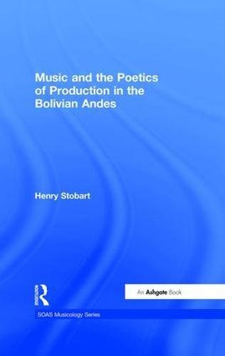 Music and the Poetics of Production in the Bolivian Andes (SOAS Musicology Series)