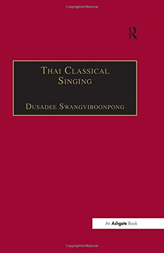 Thai Classical Singing: Its History, Musical Characteristics and Transmission (SOAS Musicology Series)
