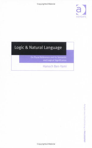 Logic & Natural Language: On Plural Reference and Its Semantic and Logical Significance (Ashgate New Critical Thinking in Philosophy)