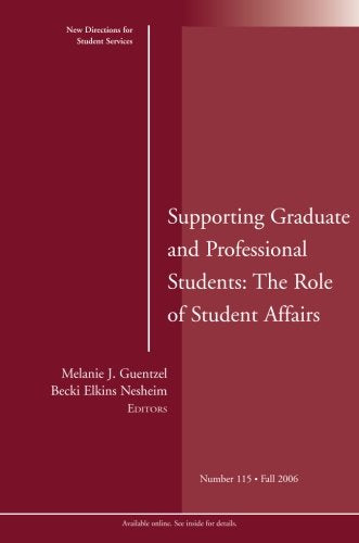 Supporting Graduate and Professional Students: The Role of Student Affairs: New Directions for Student Services, Number 115 (No. 115)
