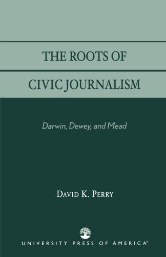 The Roots of Civic Journalism: Darwin, Dewey, and Mead