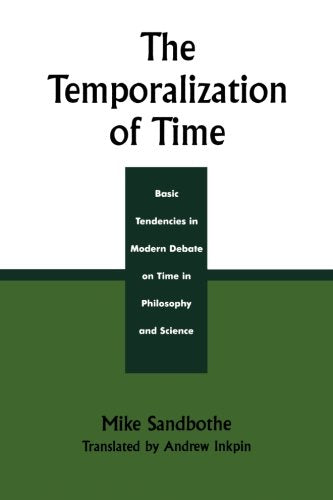 The Temporalization of Time: Basic Tendencies in Modern Debate on Time in Philosophy and Science