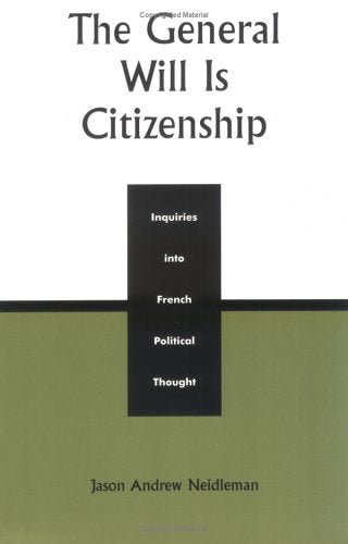 The  General Will is Citizenship: Inquiries into French Political Thought