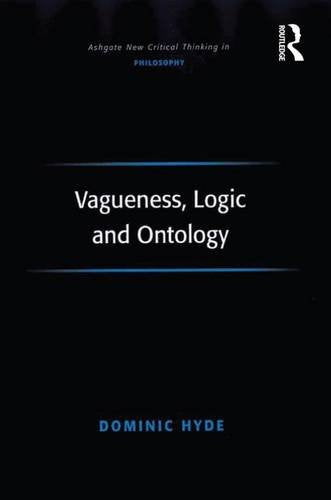 Vagueness, Logic and Ontology (Ashgate New Critical Thinking in Philosophy)