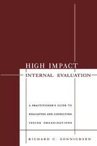 High Impact Internal Evaluation: A Practitioners Guide to Evaluating and Consulting Inside Organizations