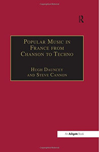 Popular Music in France from Chanson to Techno: Culture, Identity and Society (Ashgate Popular and Folk Music Series)
