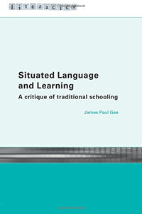 Situated Language And Learning: A Critique Of Traditional Schooling (Literacies)