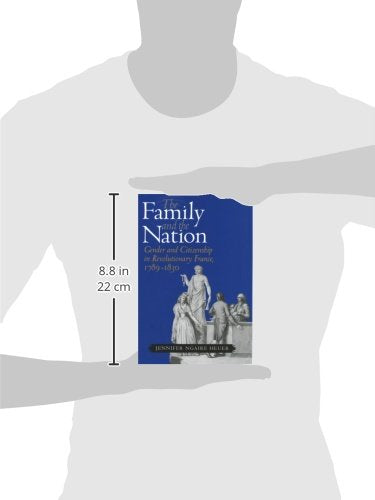 The Family and the Nation: Gender and Citizenship in Revolutionary France, 17891830