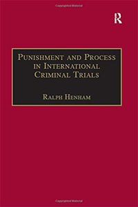 Punishment and Process in International Criminal Trials (International and Comparative Criminal Justice)