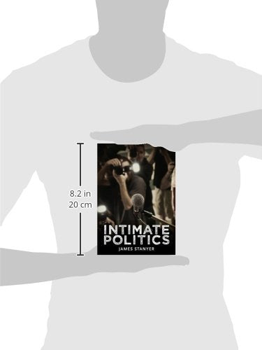 Intimate Politics: Publicity, Privacy and the Personal Lives of Politicians in Media Saturated Democracies (Contemporary Political Communication)