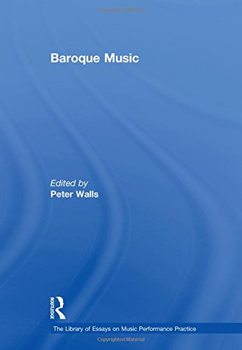 Baroque Music (The Library of Essays on Music Performance Practice)