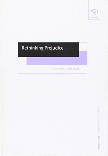 Rethinking Prejudice (Ashgate New Critical Thinking in Philosophy Series)