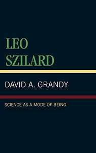 Leo Szilard: Science as a Mode of Being