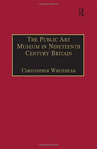 The Public Art Museum in Nineteenth Century Britain: The Development of the National Gallery (Perspectives on Collecting)