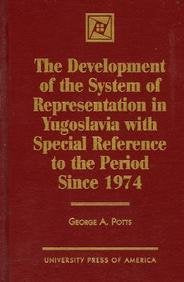 The Development of the System of Representation in Yugoslavia: with Special Reference to the Period Since 1974