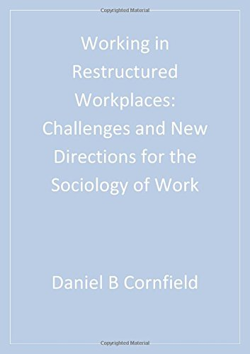 Working in Restructured Workplaces: Challenges and New Directions for the Sociology of Work