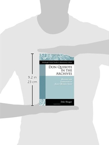 Don Quixote in the Archives: Madness and Literature in Early Modern Spain (Edinburgh Critical Studies in Renaissance Culture)