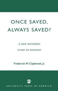 Once Saved, Always Saved?: A New Testament Study of Apostasy