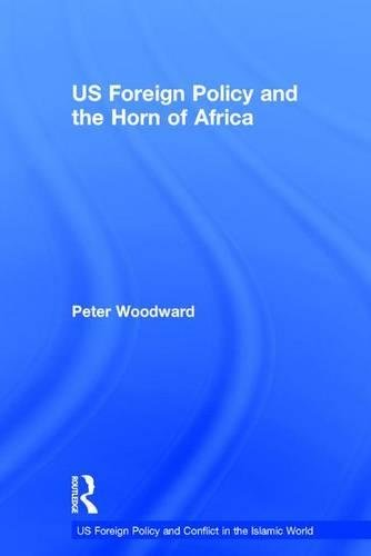 US Foreign Policy and the Horn of Africa (US Foreign Policy and Conflict in the Islamic World)
