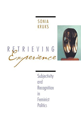 Retrieving Experience : Subjectivity and Recognition in Feminist Politics