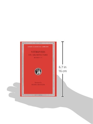 Vitruvius: On Architecture, Volume I, Books 1-5 (Loeb Classical Library No. 251)