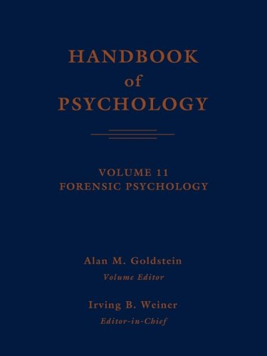 Handbook Of Psychology, Vol. 11: Forensic Psychology