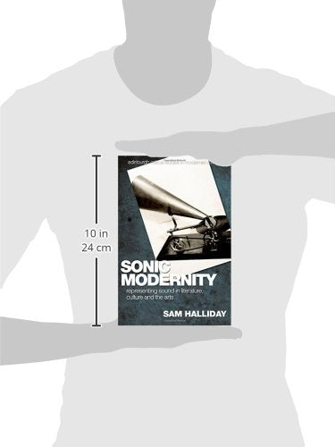 Sonic Modernity: Representing Sound in Literature, Culture and the Arts (Edinburgh Critical Studies in Modernist Culture)
