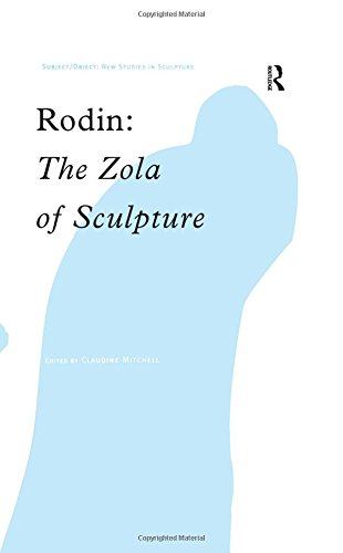 Rodin: The Zola of Sculpture (Subject/Object: New Studies in Sculpture)