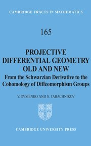 Projective Differential Geometry Old and New: From the Schwarzian Derivative to the Cohomology of Diffeomorphism Groups (Cambridge Tracts in Mathematics)