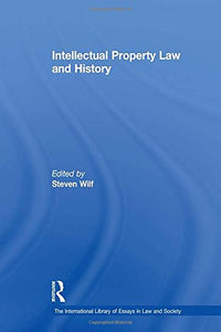 Intellectual Property Law and History (The International Library of Essays in Law and Society)