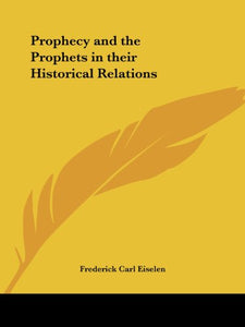 Prophecy and the Prophets in their Historical Relations
