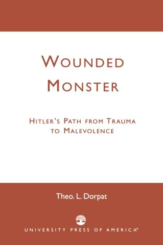 Wounded Monster: Hitler's Path from Trauma to Malevolence