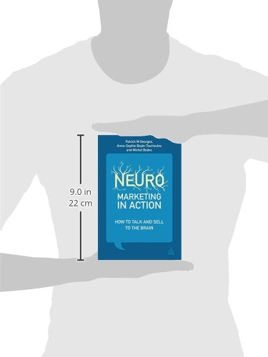 Neuromarketing in Action: How to Talk and Sell to the Brain