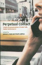 Perpetual Contact: Mobile Communication, Private Talk, Public Performance
